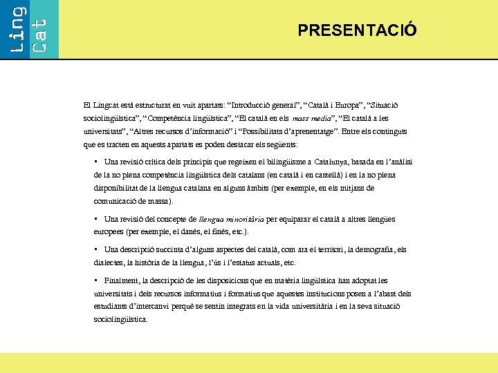 """PRESENTACIÓ El Lingcat està estructurat en vuit apartats: """"Introducció general"""", """"Català i Europa"""", """"Situació"""