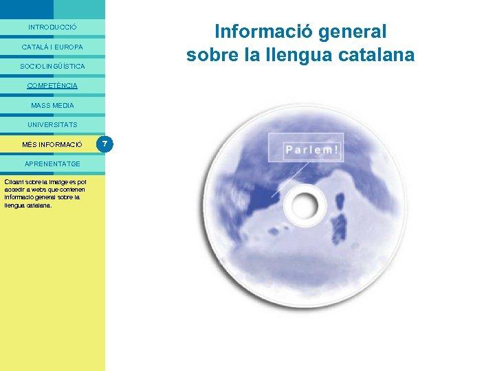 PRESENTACIÓ Informació general sobre la llengua catalana INTRODUCCIÓ CATALÀ I EUROPA SOCIOLINGÜÍSTICA COMPETÈNCIA MASS