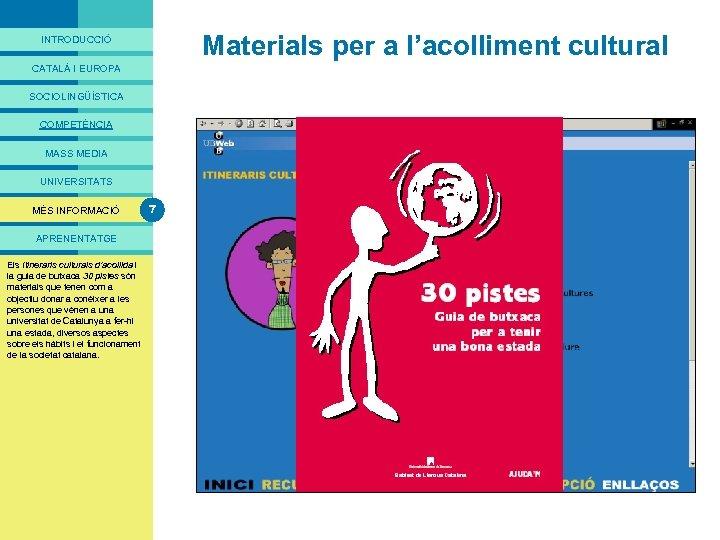 PRESENTACIÓ Materials per a l'acolliment cultural INTRODUCCIÓ CATALÀ I EUROPA SOCIOLINGÜÍSTICA COMPETÈNCIA MASS MEDIA