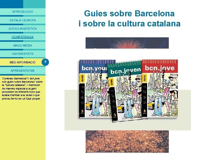 PRESENTACIÓ Guies sobre Barcelona i sobre la cultura catalana INTRODUCCIÓ CATALÀ I EUROPA SOCIOLINGÜÍSTICA