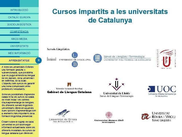 PRESENTACIÓ Cursos impartits a les universitats de Catalunya INTRODUCCIÓ CATALÀ I EUROPA SOCIOLINGÜÍSTICA COMPETÈNCIA