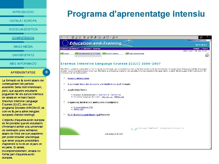 PRESENTACIÓ Programa d'aprenentatge intensiu INTRODUCCIÓ CATALÀ I EUROPA SOCIOLINGÜÍSTICA COMPETÈNCIA MASS MEDIA UNIVERSITATS MÉS