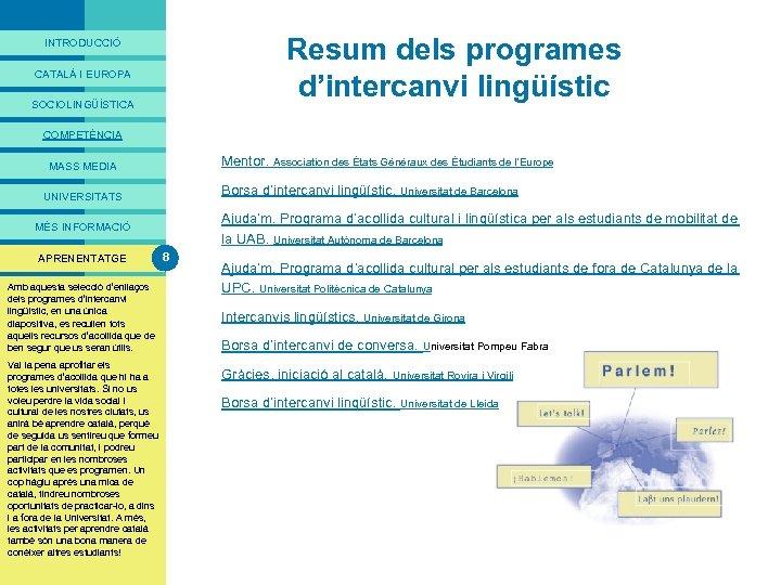 PRESENTACIÓ Resum dels programes d'intercanvi lingüístic INTRODUCCIÓ CATALÀ I EUROPA SOCIOLINGÜÍSTICA COMPETÈNCIA Mentor. Association