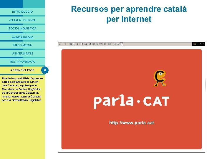 PRESENTACIÓ Recursos per aprendre català per Internet INTRODUCCIÓ CATALÀ I EUROPA SOCIOLINGÜÍSTICA COMPETÈNCIA MASS