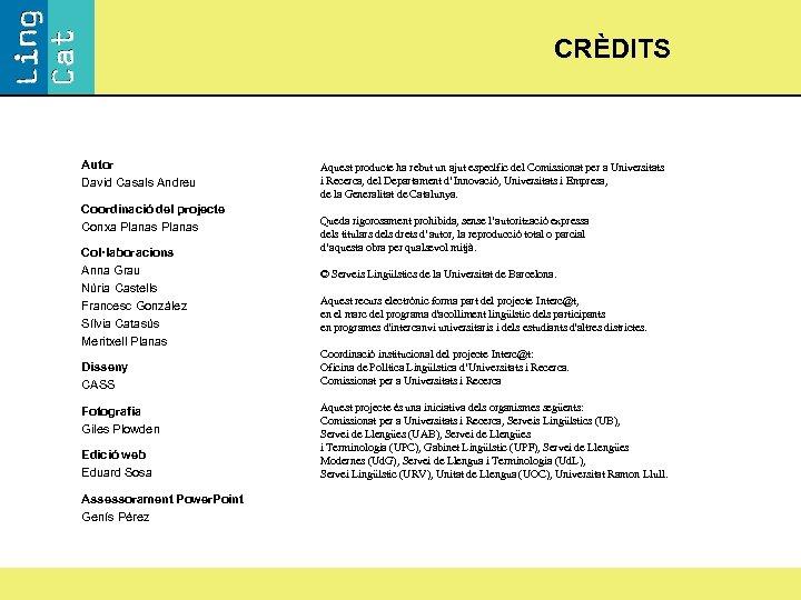 CRÈDITS Autor David Casals Andreu Coordinació del projecte Conxa Planas Col·laboracions Anna Grau Núria