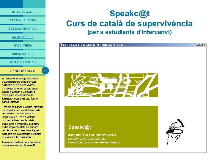 PRESENTACIÓ Speakc@t Curs de català de supervivència INTRODUCCIÓ CATALÀ I EUROPA SOCIOLINGÜÍSTICA (per a