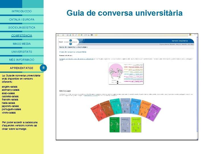 PRESENTACIÓ Guia de conversa universitària INTRODUCCIÓ CATALÀ I EUROPA SOCIOLINGÜÍSTICA COMPETÈNCIA MASS MEDIA UNIVERSITATS