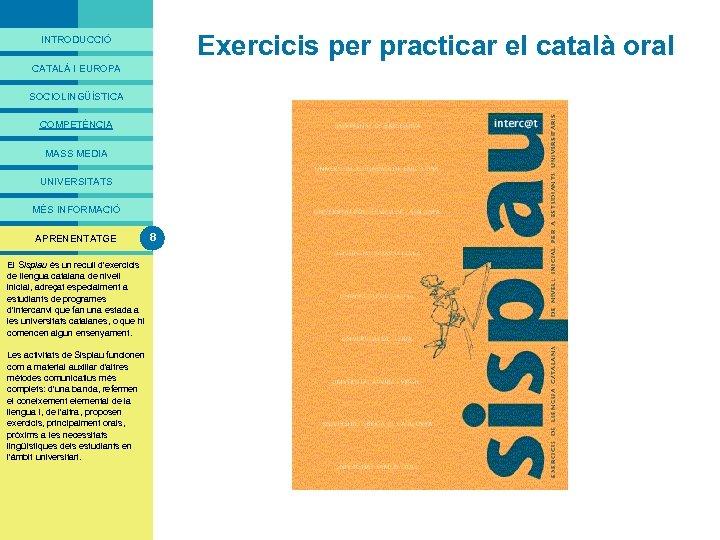 PRESENTACIÓ Exercicis per practicar el català oral INTRODUCCIÓ CATALÀ I EUROPA SOCIOLINGÜÍSTICA COMPETÈNCIA MASS