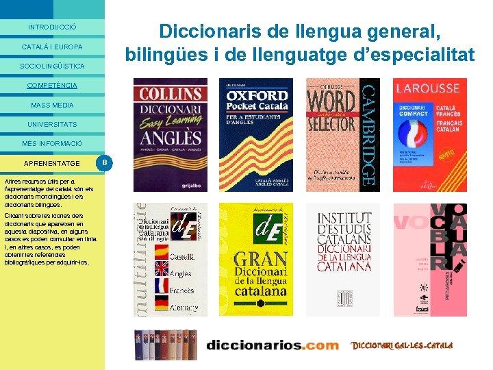 PRESENTACIÓ Diccionaris de llengua general, bilingües i de llenguatge d'especialitat INTRODUCCIÓ CATALÀ I EUROPA