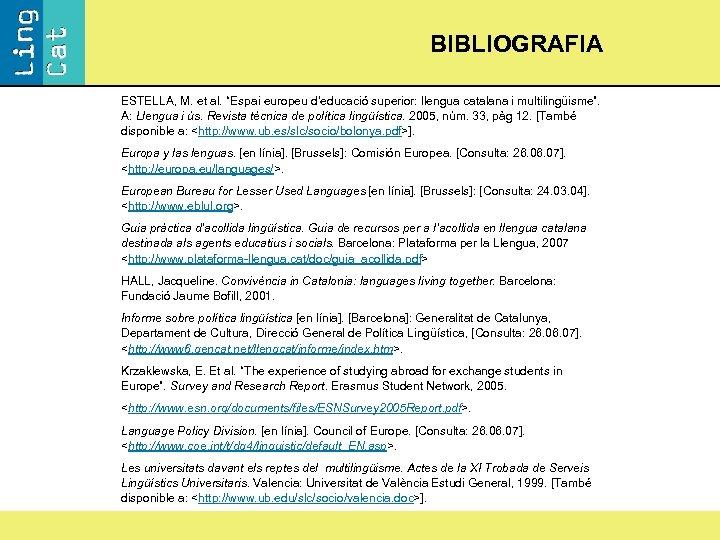 """BIBLIOGRAFIA ESTELLA, M. et al. """"Espai europeu d'educació superior: llengua catalana i multilingüisme"""". A:"""