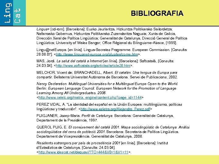 BIBLIOGRAFIA Lingua+ [cd-rom]. [Barcelona]: Eusko Jaurlaritza, Hizkuntza Politikarako Sailordetza; Nafarroako Gobernua, Hizkuntza Politikarako Zuzendaritza