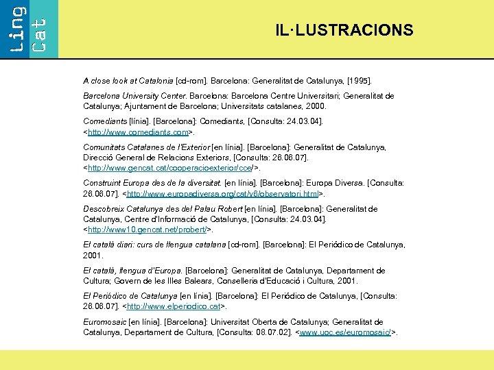 IL·LUSTRACIONS A close look at Catalonia [cd-rom]. Barcelona: Generalitat de Catalunya, [1995]. Barcelona University