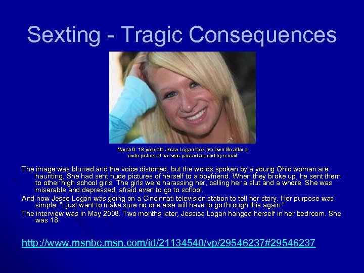 Sexting - Tragic Consequences March 6: 18 -year-old Jesse Logan took her own life