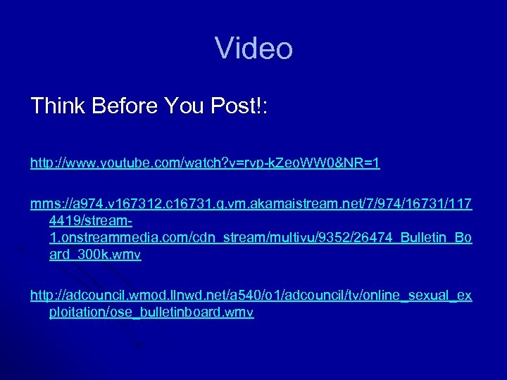 Video Think Before You Post!: http: //www. youtube. com/watch? v=rvp-k. Zeo. WW 0&NR=1 mms: