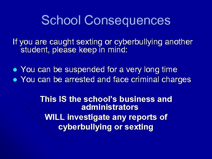 School Consequences If you are caught sexting or cyberbullying another student, please keep in