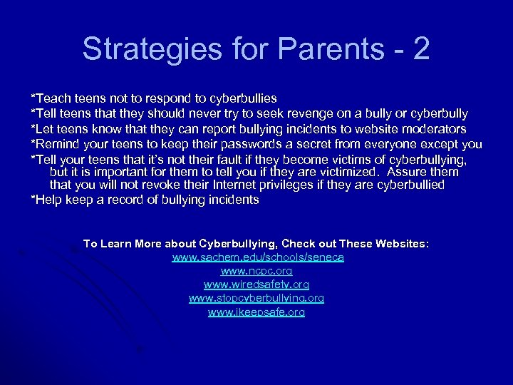 Strategies for Parents - 2 *Teach teens not to respond to cyberbullies *Tell teens