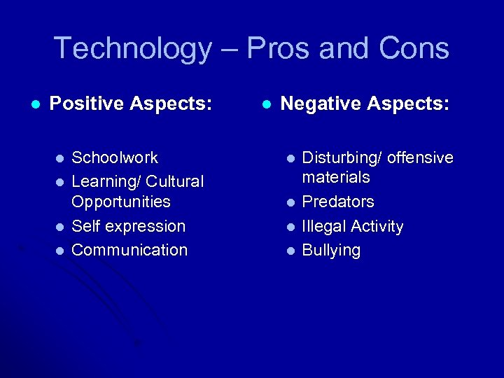Technology – Pros and Cons l Positive Aspects: l l Schoolwork Learning/ Cultural Opportunities