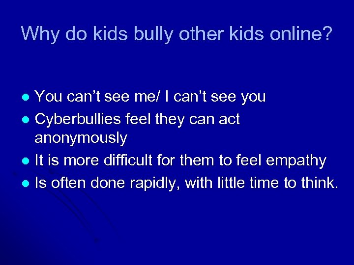 Why do kids bully other kids online? You can't see me/ I can't see