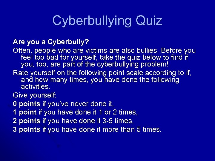 Cyberbullying Quiz Are you a Cyberbully? Often, people who are victims are also bullies.