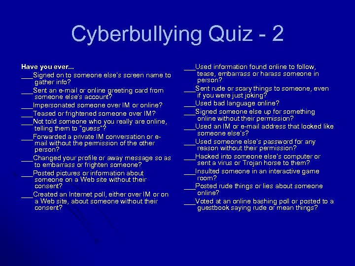 Cyberbullying Quiz - 2 Have you ever. . . ___Signed on to someone else's
