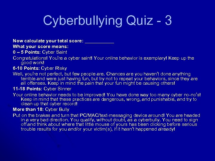 Cyberbullying Quiz - 3 Now calculate your total score: ______ What your score means: