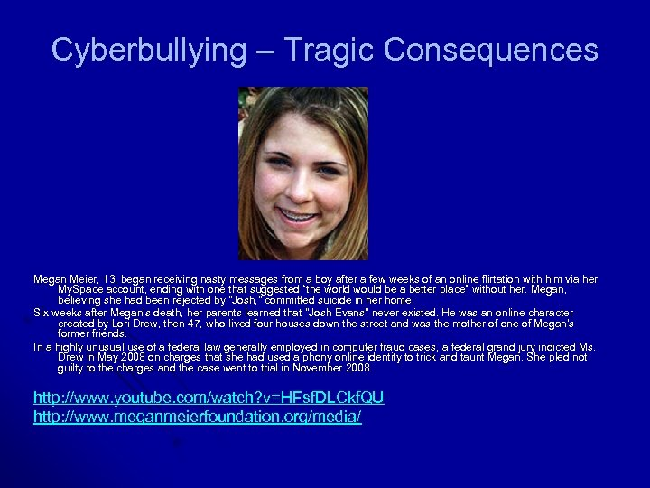 Cyberbullying – Tragic Consequences Megan Meier, 13, began receiving nasty messages from a boy
