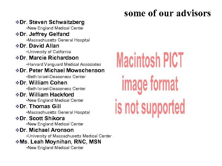 some of our advisors v. Dr. Steven Schwaitzberg • New England Medical Center v.