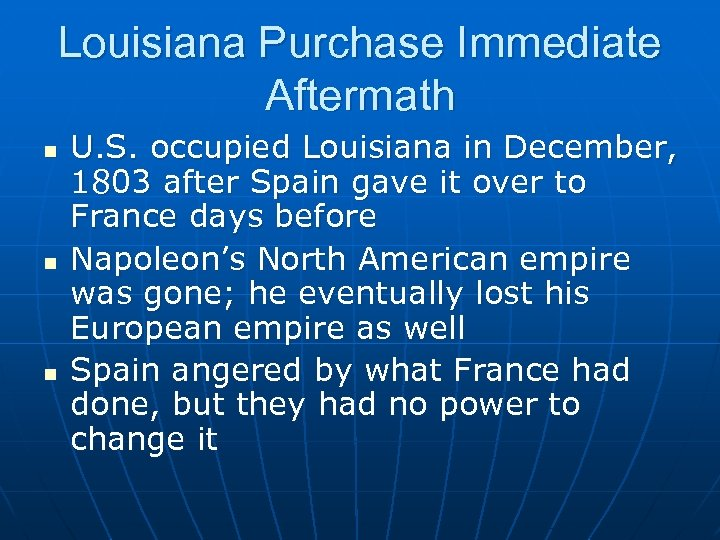 Louisiana Purchase Immediate Aftermath n n n U. S. occupied Louisiana in December, 1803