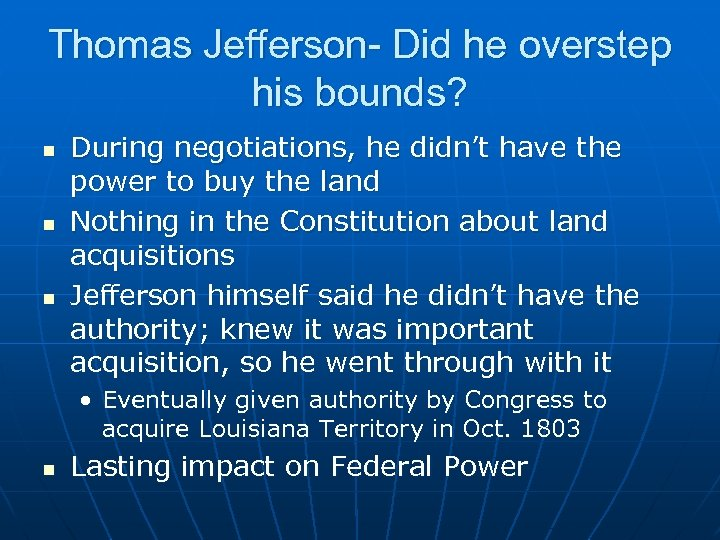 Thomas Jefferson- Did he overstep his bounds? n n n During negotiations, he didn't