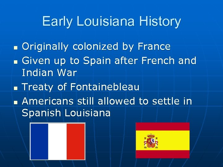 Early Louisiana History n n Originally colonized by France Given up to Spain after
