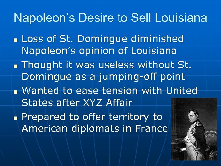 Napoleon's Desire to Sell Louisiana n n Loss of St. Domingue diminished Napoleon's opinion