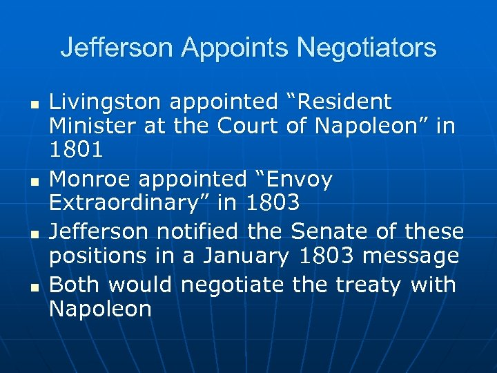 "Jefferson Appoints Negotiators n n Livingston appointed ""Resident Minister at the Court of Napoleon"""