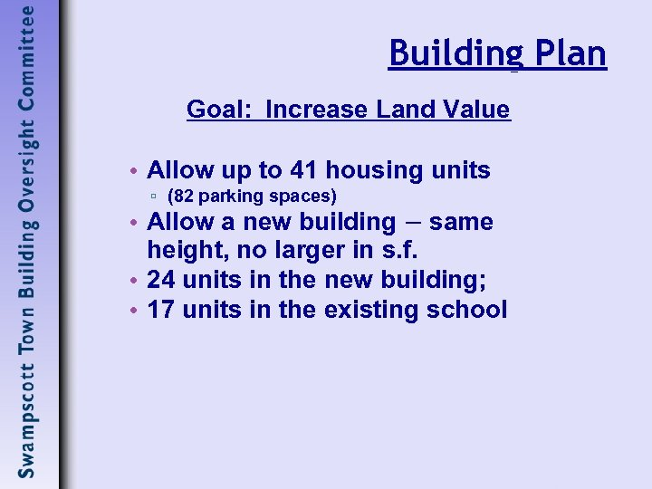 Building Plan Goal: Increase Land Value • Allow up to 41 housing units ▫