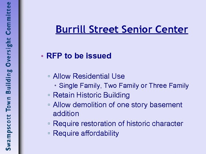 Burrill Street Senior Center • RFP to be issued ▫ Allow Residential Use Single