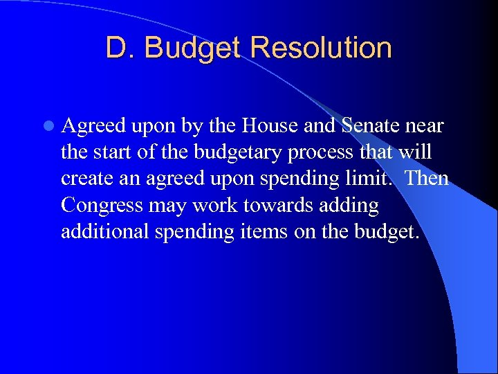 D. Budget Resolution l Agreed upon by the House and Senate near the start