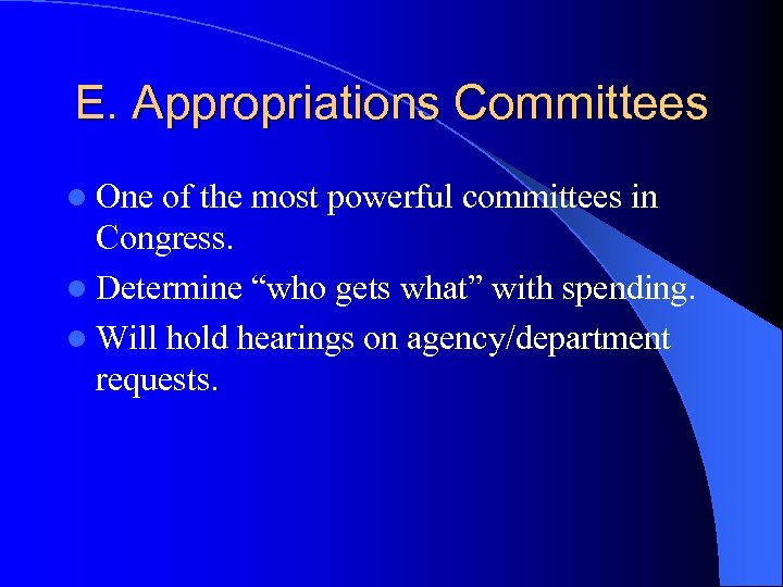 E. Appropriations Committees l One of the most powerful committees in Congress. l Determine
