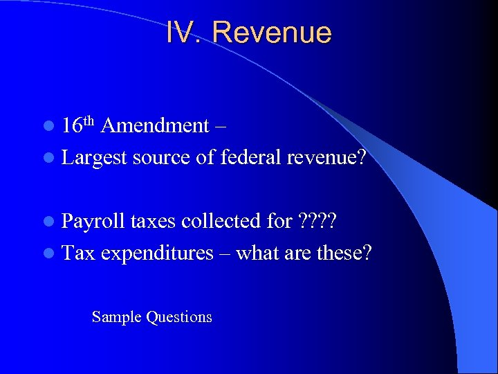 IV. Revenue l 16 th Amendment – l Largest source of federal revenue? l