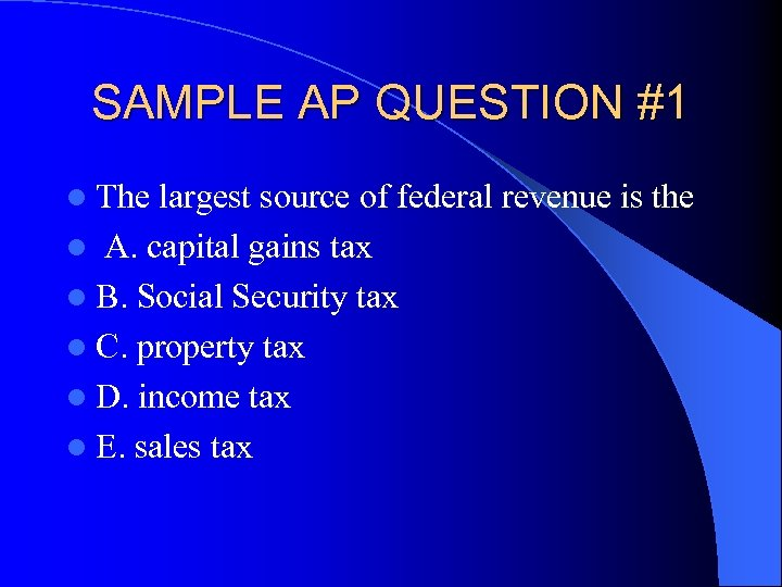 SAMPLE AP QUESTION #1 l The largest source of federal revenue is the l