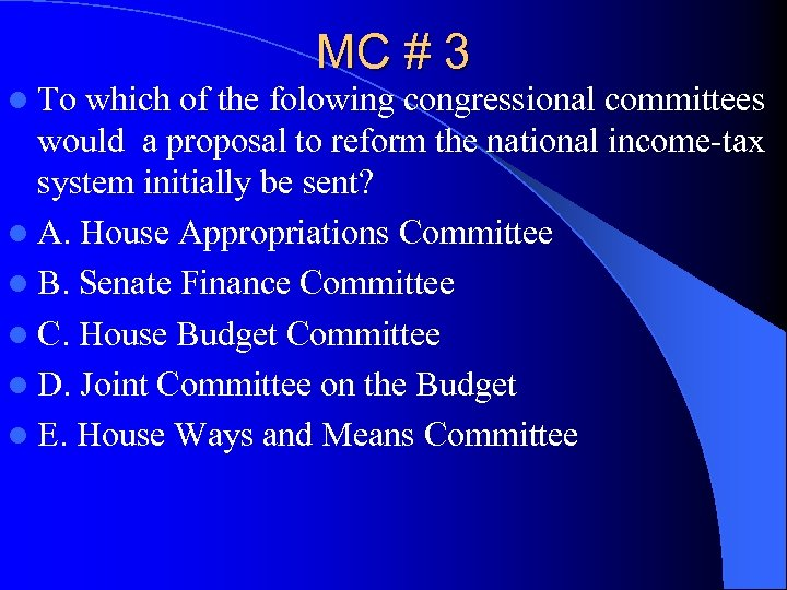 MC # 3 l To which of the folowing congressional committees would a proposal