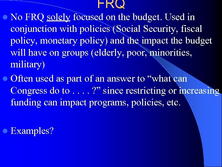FRQ l No FRQ solely focused on the budget. Used in conjunction with policies