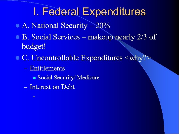 I. Federal Expenditures l A. National Security – 20% l B. Social Services –
