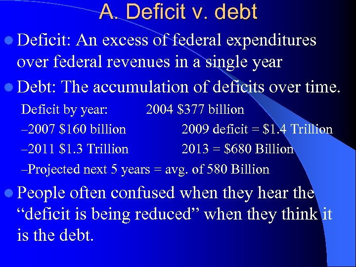 A. Deficit v. debt l Deficit: An excess of federal expenditures over federal revenues