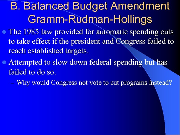 B. Balanced Budget Amendment Gramm-Rudman-Hollings l The 1985 law provided for automatic spending cuts