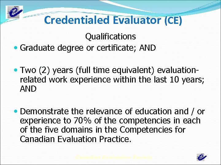 Credentialed Evaluator (CE) Qualifications Graduate degree or certificate; AND Graduate Two (2) years (full