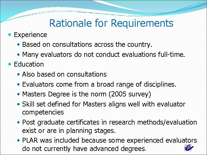Rationale for Requirements Experience Based on consultations across the country. Many evaluators do not