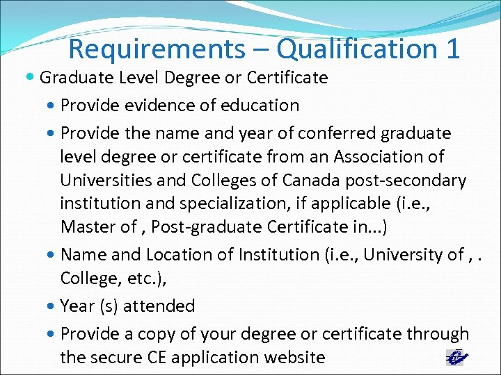 Requirements – Qualification 1 Graduate Level Degree or Certificate Provide evidence of education Provide