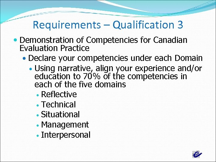 Requirements – Qualification 3 Demonstration of Competencies for Canadian Evaluation Practice Declare your competencies