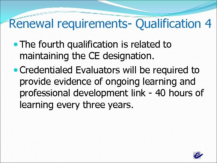 Renewal requirements- Qualification 4 The fourth qualification is related to maintaining the CE designation.