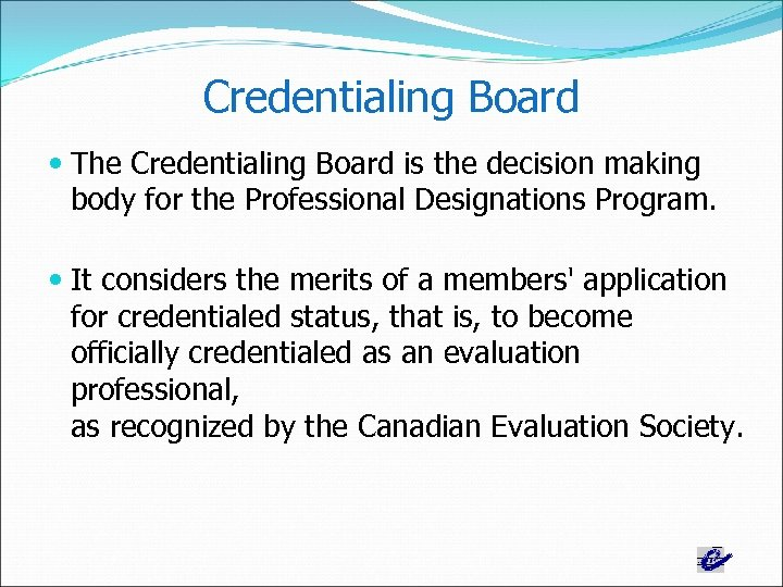 Credentialing Board The Credentialing Board is the decision making body for the Professional Designations