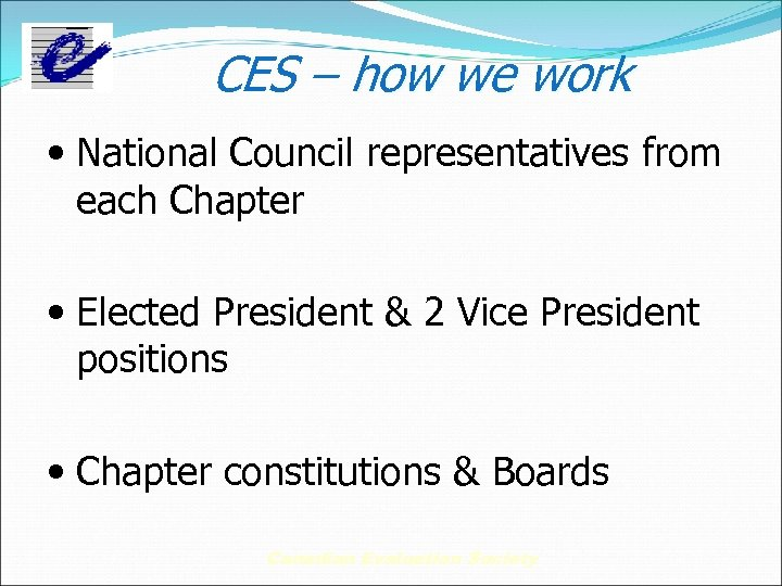 CES – how we work • National Council representatives from each Chapter • Elected